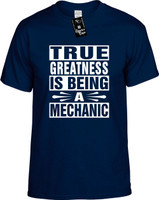 TRUE GREATNESS IS BEING A MECHANIC Youth Novelty T-Shirt