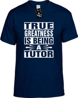 TRUE GREATNESS IS BEING A TUTOR Youth Novelty T-Shirt