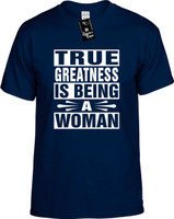 TRUE GREATNESS IS BEING A WOMAN Youth Novelty T-Shirt