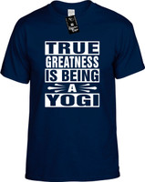 TRUE GREATNESS IS BEING A YOGI Youth Novelty T-Shirt