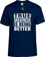 TRUE GREATNESS IS BEING BETTER Youth Novelty T-Shirt