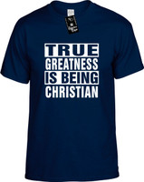 TRUE GREATNESS IS BEING CHRISTIAN Youth Novelty T-Shirt