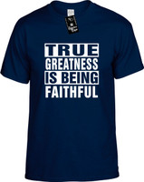 TRUE GREATNESS IS BEING FAITHFUL Youth Novelty T-Shirt