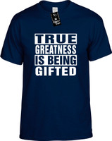 TRUE GREATNESS IS BEING GIFTED Youth Novelty T-Shirt
