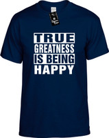 TRUE GREATNESS IS BEING HAPPY Youth Novelty T-Shirt
