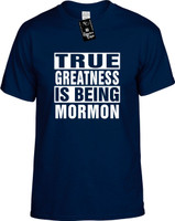 TRUE GREATNESS IS BEING MORMON Youth Novelty T-Shirt