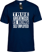 TRUE GREATNESS IS BEING SELF EMPLOYEED Youth Novelty T-Shirt