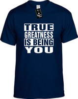 TRUE GREATNESS IS BEING YOU Youth Novelty T-Shirt