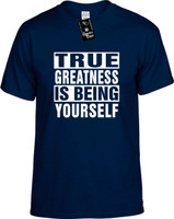 TRUE GREATNESS IS BEING YOURSELF Youth Novelty T-Shirt