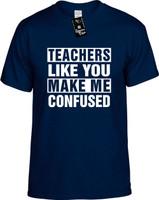 TEACHERS LIKE YOU MAKE ME CONFUSED Youth Novelty T-Shirt