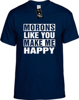 MORONS LIKE YOU MAKE ME HAPPY Youth Novelty T-Shirt
