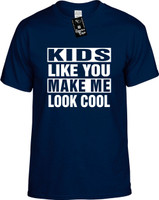 KIDS LIKE YOU MAKE ME LOOK COOL Youth Novelty T-Shirt