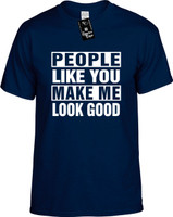 PEOPLE LIKE YOU MAKE ME LOOK GOOD Youth Novelty T-Shirt