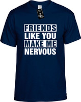 FRIENDS LIKE YOU MAKE ME NERVOUS Youth Novelty T-Shirt