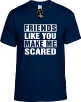 FRIENDS LIKE YOU MAKE ME SCARED Youth Novelty T-Shirt