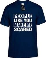 PEOPLE LIKE YOU MAKE ME SCARED Youth Novelty T-Shirt