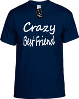 Crazy Best Friend Youth Novelty T-Shirt