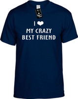 I Love (Heart) My Crazy Best Friend Youth Novelty T-Shirt