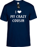 I Love (Heart) My Crazy Cousin Youth Novelty T-Shirt