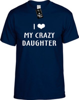 I Love (Heart) My Crazy Daughter Youth Novelty T-Shirt