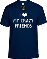 I Love (Heart) My Crazy Friends Youth Novelty T-Shirt