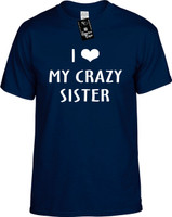 I Love (Heart) My Crazy Sister Youth Novelty T-Shirt