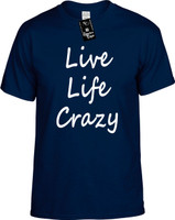 Live LIfe Crazy (life quotes) Youth Novelty T-Shirt