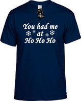 You had me at Ho Ho Ho Youth Novelty T-Shirt
