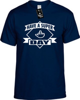 Have a super day (middle finger) Youth Novelty T-Shirt
