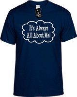 Its Always All About Me (Call Out) Youth Novelty T-Shirt