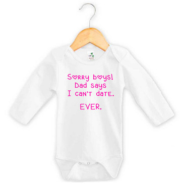Sorry boys! Dad says I can't date. Ever. Long Sleeve Onesie