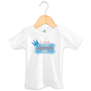 I have the most awesome dad baby t-shirt