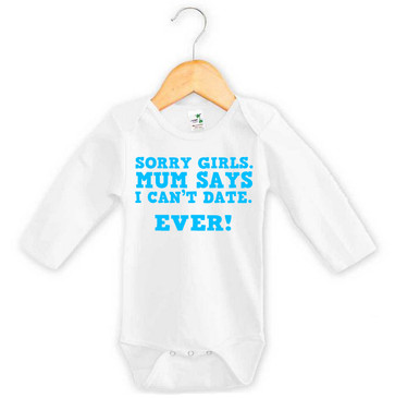 Sorry girls. Mum says I can't date. Ever! Onesie