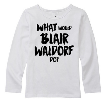 What would BLAIR WALDORF do? long sleeve girl's top