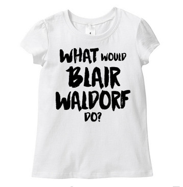 What would BLAIR WALDORF do? girl's top