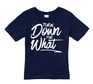 SALE Turn down for what tee - SIZE 1