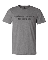 Weekends are for Jackpots Tee