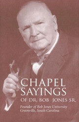 Chapel Sayings of Bob Jones, Sr.