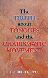 The Truth About Tongues and the Charismatic Movement