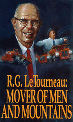 R. G. LeTourneau: Mover of Men and Mountains