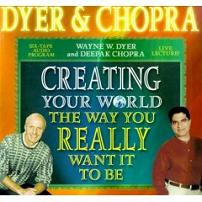 Creating Your World The Way You Really Want It To Be, Wayne Dyer; Deepak Chopra