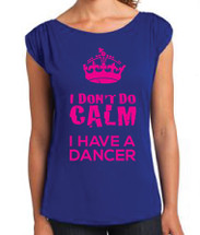 I don't do Calm, I have a Dancer- Blue Gathered Tee