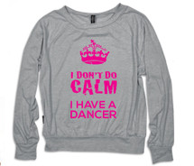 I don't do Calm, I have a Dancer- Gray Raglan Top