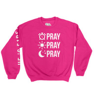PRAY PRAY PRAY - CREWNECK (HOT PINK)
