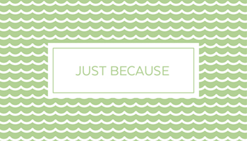 Just Because - All Occasions