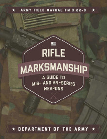 Rifle Marksmanship: A Guide to M16- and M4- Series Weapons