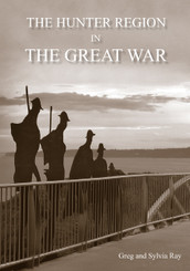 The Hunter Region in The Great War by Greg & Sylvia Ray (Book 7)