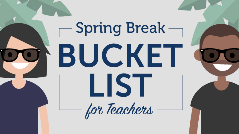 Make the most of your spring break with AC's bucket list for teachers.