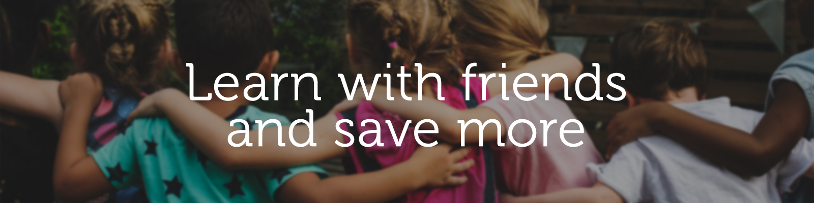 Learn with friends and save more.