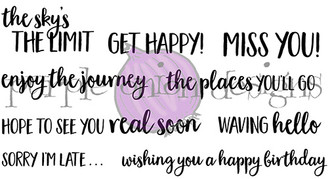 """the sky's the limit (1 1/2"""" x 3/4"""") Get Happy! (1 1/2"""" x 1/2"""") Miss You! (1 1/2"""" x 1/2"""") enjoy the journey (2 1/4"""" x 1/2"""") the places you'll go (2 1/4"""" x 1/2"""") Hope to see you real soon (3"""" x 3/8"""") Waving hello (1 1/2"""" x 3/8"""") Sorry I'm Late (1 1/2"""" x 1/4"""") wishing you a happy birthday (3 1/8"""" x 3/8"""")"""